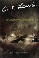 El caballo y el muchacho (The Horse and His Boy) book written by C. S. Lewis