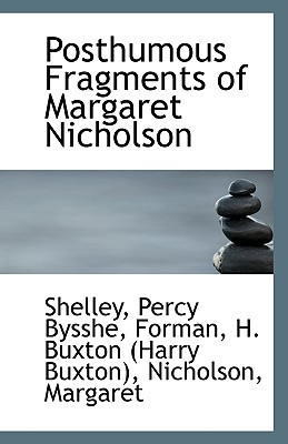Posthumous Fragments of Margaret Nicholson book written by Bysshe, Shelley Percy