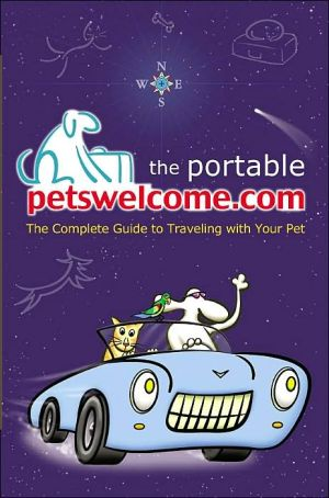 Portable Petswelcome.com: The Complete Guide to Traveling with Your Pet book written by Chris Kingsley