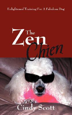 The Zen Chien: Enlightened Training For A Fabulous Dog book written by Scott, Cindy