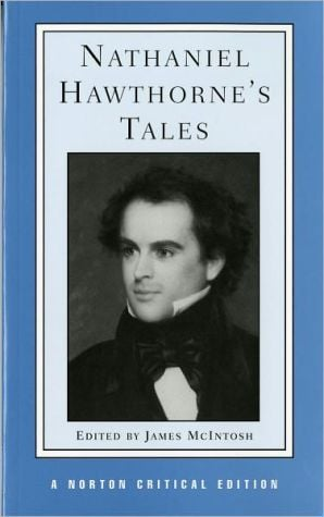 Nathaniel Hawthorne's Tales: Authoritative Texts, Backgrounds, Criticism book written by James McIntosh