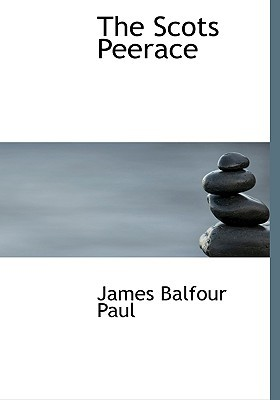 The Scots Peerace book written by Paul, James Balfour