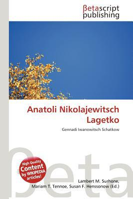Anatoli Nikolajewitsch Lagetko written by Lambert M. Surhone