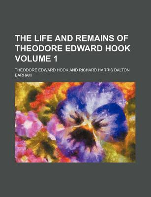 The Life and Remains of Theodore Edward Hook (Volume 1) written by Hook, Theodore Edward