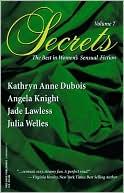 Secrets, Volume 7: The Best in Women's Sensual Fiction book written by Kathryn Anne Dubois