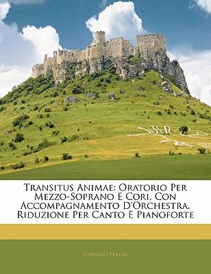 Transitus Animae: Oratorio Per Mezzo-Soprano E Cori, Con Accompagnamento D'Orchestra. Riduzione Per Canto E Pianoforte book written by Perosi, Lorenzo