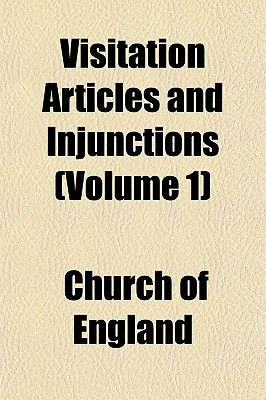 Visitation Articles and Injunctions (Volume 1) book written by England, Church Of