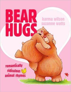 Bear Hugs: Romantically Ridiculous Animal Rhymes book written by Karma Wilson