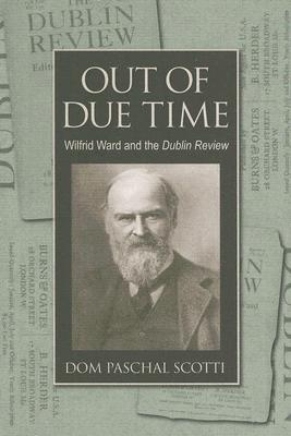 Out of Due Time: Wilfrid Ward and the Dublin Review book written by Dom Paschal Scotti