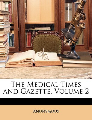 The Medical Times and Gazette, Volume 2 written by Anonymous