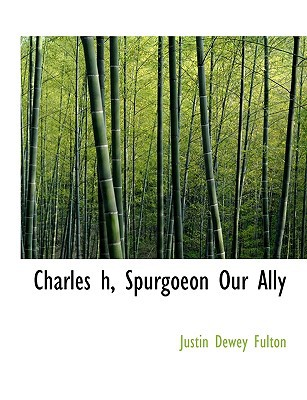 Charles H, Spurgoeon Our Ally book written by Fulton, Justin Dewey