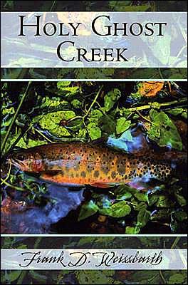 Holy Ghost Creek book written by Frank D. Weissbarth