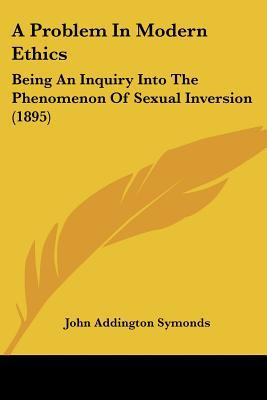 A Problem in Modern Ethics: Being an Inquiry into the Phenomenon of Sexual Inversion book written by John Addington Symonds