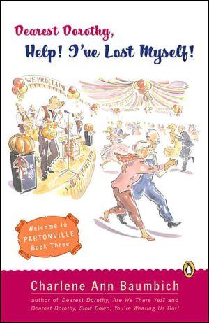Dearest Dorothy, Help! I've Lost Myself! (Dearest Dorothy Series #3) book written by Charlene Baumbich