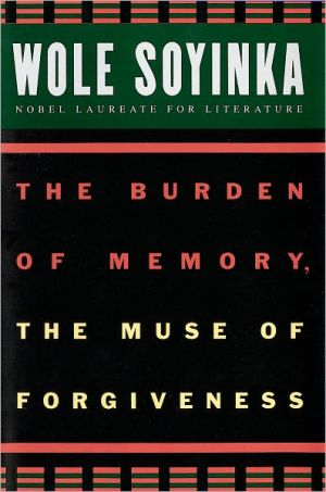 The Burden of Memory, the Muse of Forgiveness book written by Wole Soyinka