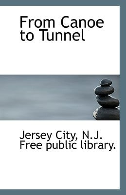 From Canoe to Tunnel book written by City, N. J. Free Public Library Jersey