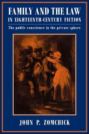 Family and the Law in Eighteenth-Century Fiction: The Public Conscience in the Private Sphere book written by John P. Zomchick