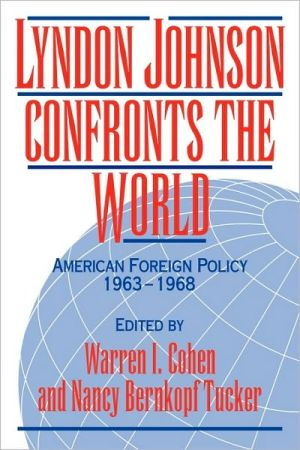 Lyndon Johnson Confronts the World: American Foreign Policy, 1963-1968 book written by Warren I. Cohen