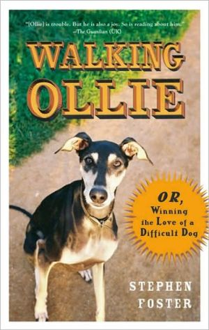 Walking Ollie: Or, Winning the Love of a Difficult Dog book written by Stephen Foster