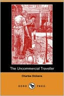 The Uncommercial Traveller book written by Charles Dickens