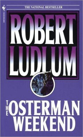 The Osterman Weekend written by Robert Ludlum