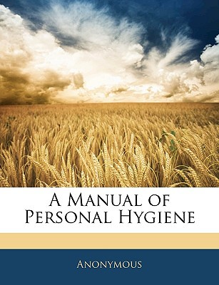 A Manual of Personal Hygiene written by Anonymous
