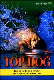 Top Dog: Training the Hunting Retriever for Waterfowl and Upland Game book written by Joseph Middleton
