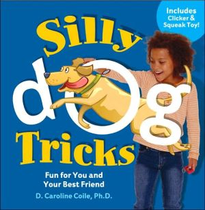 Silly Dog Tricks: Fun for You and Your Best Friend book written by D. Caroline Coile