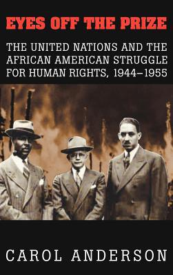 Eyes off the Prize: The United Nations and the African American Struggle for Human Rights, 1944-1955 book written by Carol Anderson