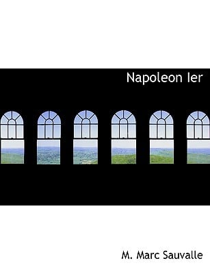 Napoleon Ier book written by Sauvalle, M. Marc