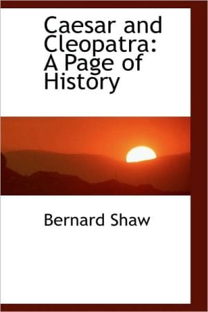 Caesar and Cleopatra: A Page of History written by Bernard Shaw