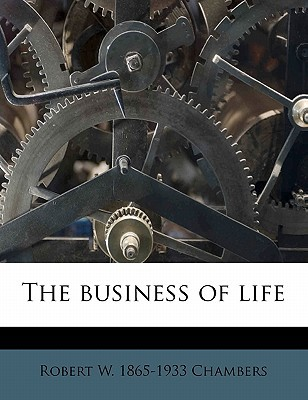 The Business of Life book written by Chambers, Robert W. 1865