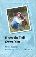 Where the Trail Grows Faint: A Year in the Life of a Therapy Dog Team book written by Lynne Hugo