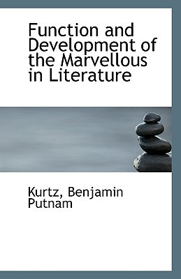 Function and Development of the Marvellous in Literature book written by Putnam, Kurtz Benjamin