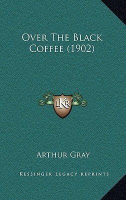Over the Black Coffee (1902) written by Gray, Arthur