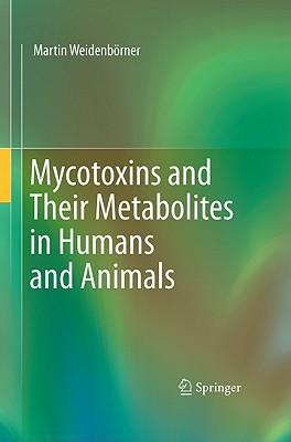 Mycotoxins and Their Metabolites in Humans and Animals written by Weidenborner, Martin