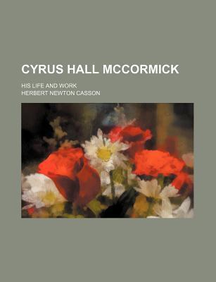 Cyrus Hall McCormick book written by Casson, Herbert Newton