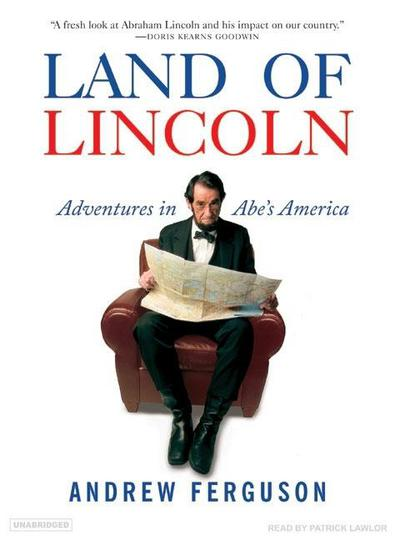 Land of Lincoln: Adventures in Abe's America book written by Andrew Ferguson