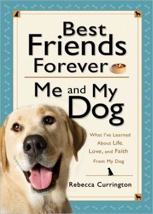 Best Friends Forever: Me and My Dog (): What I've Learned About Life, Love, and Faith From My Dog written by Rebecca Currington