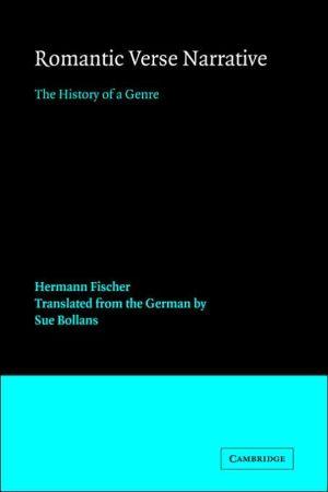 Romantic Verse Narrative: The History of a Genre book written by Hermann Fischer