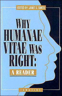 Why Humanae Vitae Was Right: A Reader book written by Janet Smith