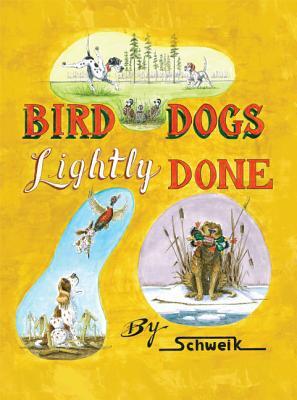 Bird Dogs Lightly Done book written by Bob Schweihardt