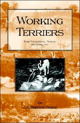 Working Terriers - Their Management, Tra book written by J. C. Bristow-Noble
