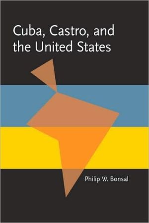 Cuba, Castro, and the United States book written by Philip W. Bonsal