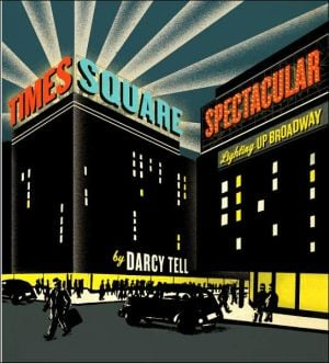 Times Square Spectacular: Lighting up Broadway book written by Darcy Tell