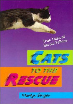 Cats to the Rescue: True Tales of Heroic Felines book written by Marilyn Singer