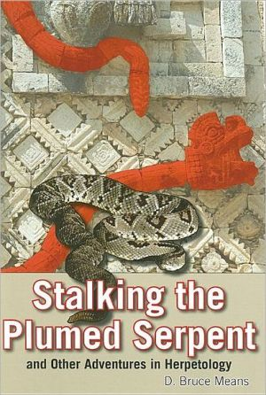 Stalking the Plumed Serpent and Other Adventures in Herpetology book written by D. Bruce Means