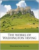 The Works of Washington Irving book written by Washington Irving
