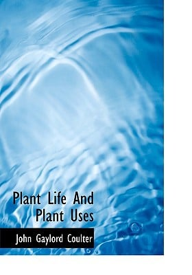 Plant Life and Plant Uses book written by Coulter, John Gaylord