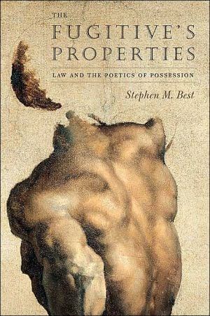 The Fugitive's Properties: Law and the Poetics of Possession book written by Stephen M. Best